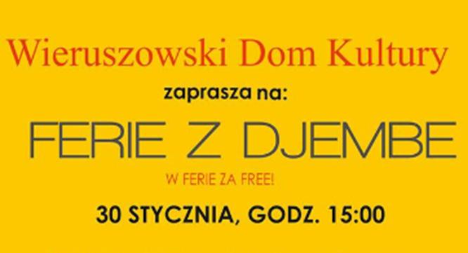 """Wieruszowski Dom Kultury zaprasza na""""Ferie zDjambe"""""""