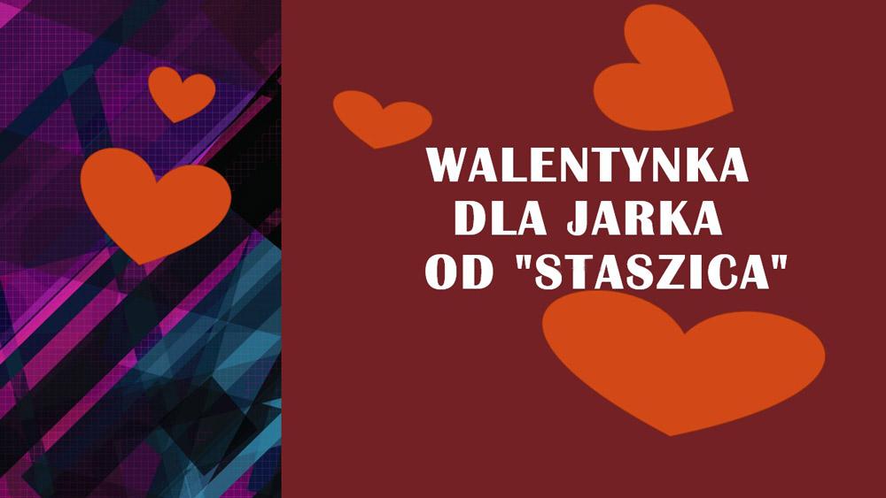 Walentynka dla Jarka – 13.02.2021 –  ruszamy wmiasto, pociasto!
