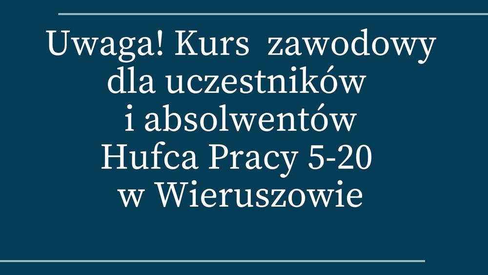Kolejne Kursy Zawodowe dla uczestników iabsolwentów HP 5-20 iMCK wWieruszowie